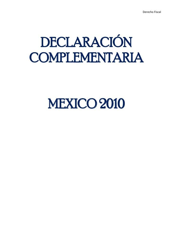 DECLARACIÓN COMPLEMENTARIA<br />MEXICO 2010<br />INTRODUCCIÓN<br />La obligatoriedad del pago de contribuciones tiene su b...