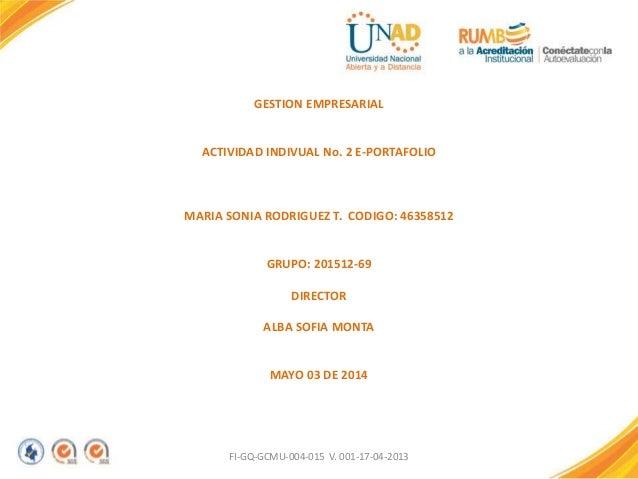 FI-GQ-GCMU-004-015 V. 001-17-04-2013 GESTION EMPRESARIAL ACTIVIDAD INDIVUAL No. 2 E-PORTAFOLIO MARIA SONIA RODRIGUEZ T. CO...
