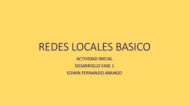 REDES LOCALES BASICO ACTIVIDAD INICIAL DESARROLLO FASE 1 EDWIN FERNANDO ARANGO