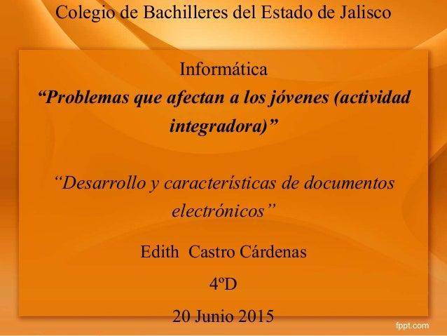 """Colegio de Bachilleres del Estado de Jalisco Informática """"Problemas que afectan a los jóvenes (actividad integradora)"""" """"De..."""