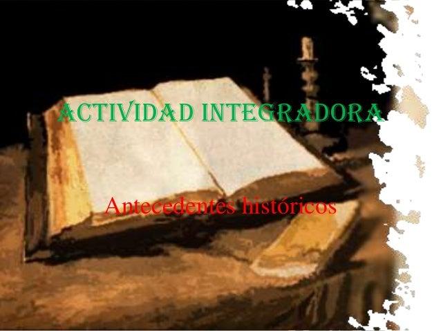 Actividad integradora Antecedentes históricos
