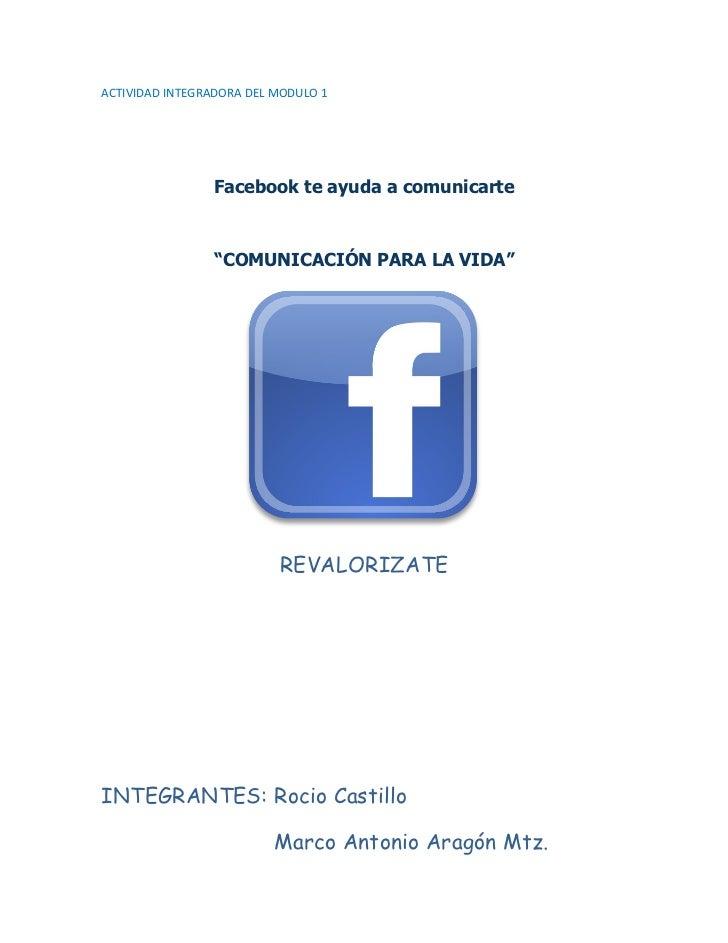 """ACTIVIDAD INTEGRADORA DEL MODULO 1                Facebook te ayuda a comunicarte                """"COMUNICACIÓN PARA LA VID..."""