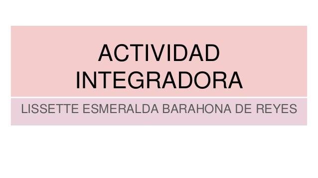 ACTIVIDAD INTEGRADORA LISSETTE ESMERALDA BARAHONA DE REYES