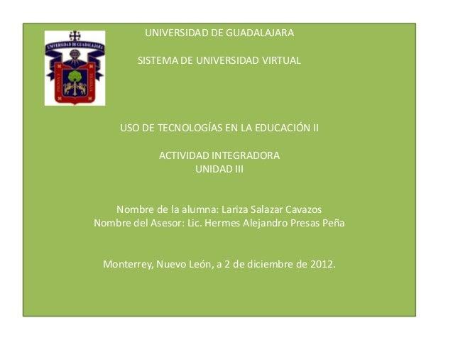 UNIVERSIDAD DE GUADALAJARA         SISTEMA DE UNIVERSIDAD VIRTUAL     USO DE TECNOLOGÍAS EN LA EDUCACIÓN II             AC...