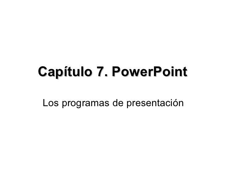 Capítulo 7. PowerPoint Los programas de presentación
