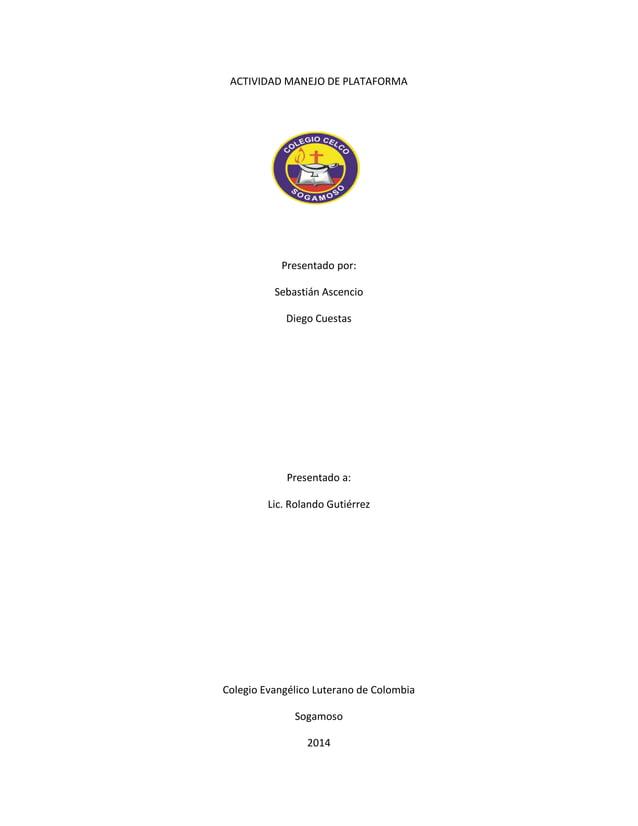ACTIVIDAD MANEJO DE PLATAFORMA  Presentado por:  Sebastián Ascencio  Diego Cuestas  Presentado a:  Lic. Rolando Gutiérrez ...