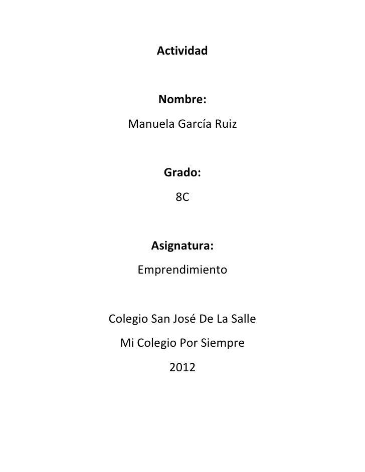 Actividad         Nombre:   Manuela García Ruiz          Grado:            8C        Asignatura:     EmprendimientoColegio...