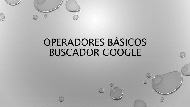 OPERADORES BÁSICOS BUSCADOR GOOGLE