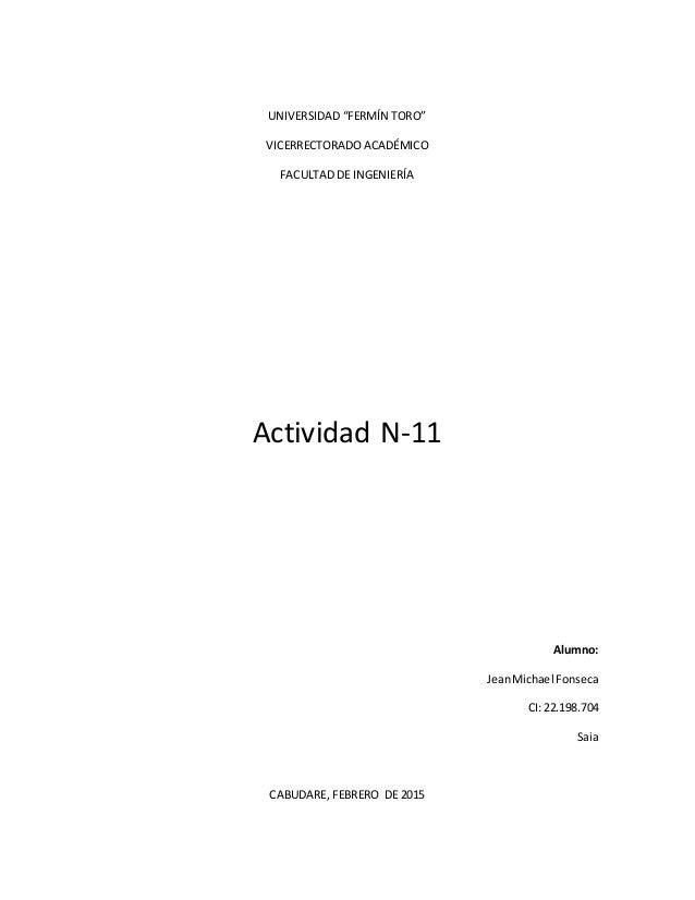 """UNIVERSIDAD """"FERMÍN TORO"""" VICERRECTORADO ACADÉMICO FACULTAD DE INGENIERÍA Actividad N-11 Alumno: JeanMichael Fonseca CI: 2..."""
