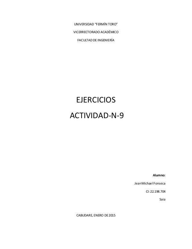 """UNIVERSIDAD """"FERMÍN TORO"""" VICERRECTORADO ACADÉMICO FACULTAD DE INGENIERÍA EJERCICIOS ACTIVIDAD-N-9 Alumno: JeanMichael Fon..."""