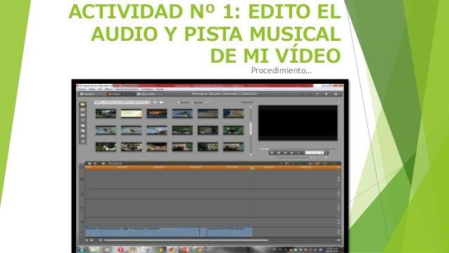 ACTIVIDAD Nº 1: EDITO EL AUDIO Y PISTA MUSICAL DE MI VÍDEO Procedimiento…