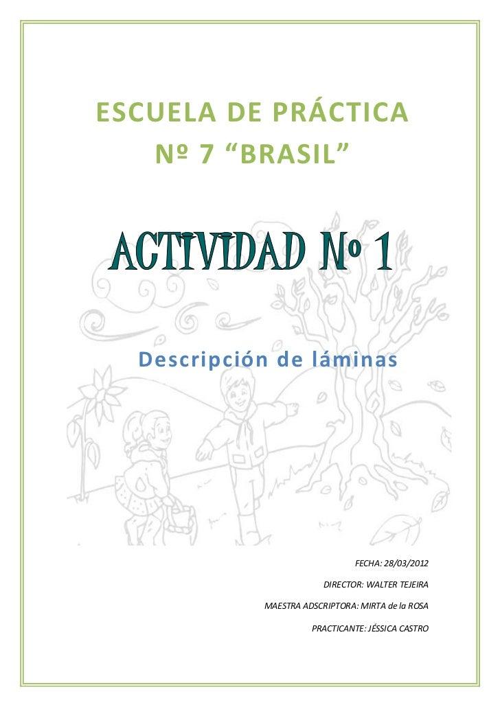 """ESCUELA DE PRÁCTICA   Nº 7 """"BRASIL""""  Descripción de láminas                                FECHA: 28/03/2012              ..."""
