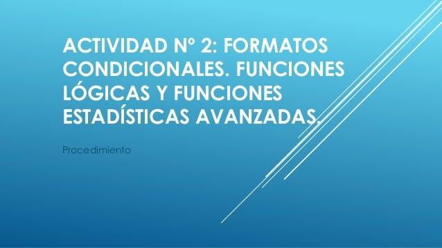 ACTIVIDAD Nº 2: FORMATOS CONDICIONALES. FUNCIONES LÓGICAS Y FUNCIONES ESTADÍSTICAS AVANZADAS. Procedimiento
