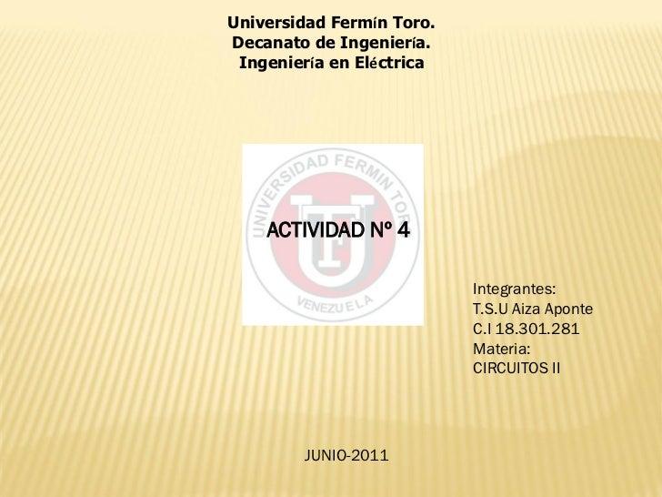 Universidad Fermín Toro.Decanato de Ingeniería. Ingeniería en Eléctrica    ACTIVIDAD Nº 4                           Integr...
