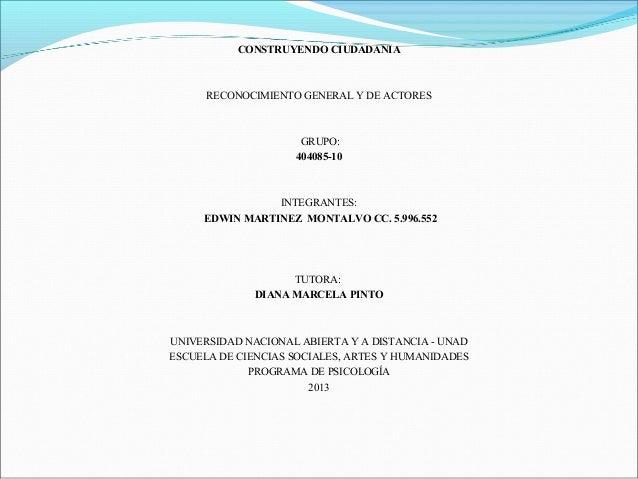 CONSTRUYENDO CIUDADANIA  RECONOCIMIENTOGENERALYDEACTORES   GRUPO: 404085-10  INTEGRANTES: EDWIN MARTINEZ MONTA...