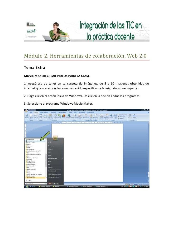 Módulo 2. Herramientas de colaboración, Web 2.0<br />Tema Extra<br />MOVIE MAKER: CREAR VIDEOS PARA LA CLASE.<br />1. Aseg...