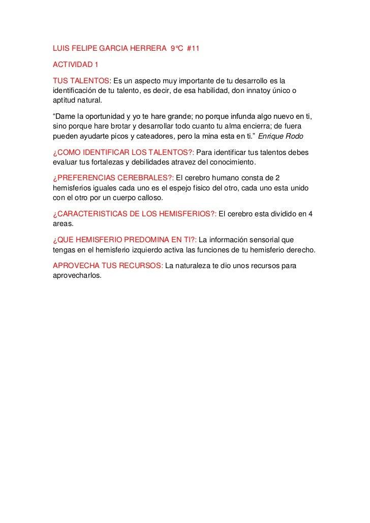 LUIS FELIPE GARCIA HERRERA 9°C #11ACTIVIDAD 1TUS TALENTOS: Es un aspecto muy importante de tu desarrollo es laidentificaci...