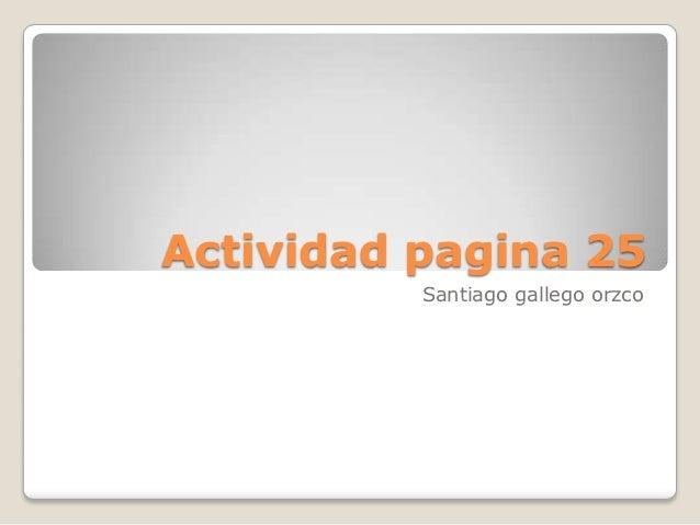 Actividad pagina 25          Santiago gallego orzco
