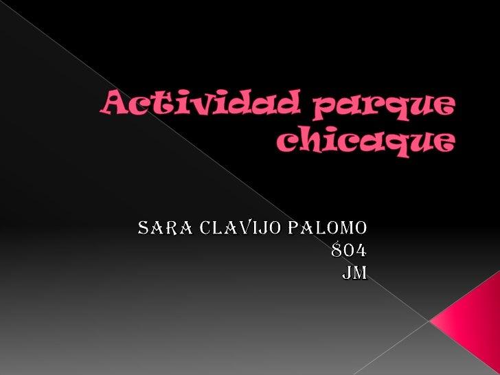 Actividad parque chicaque<br />Sara Clavijo palomo<br />804<br />JM<br />