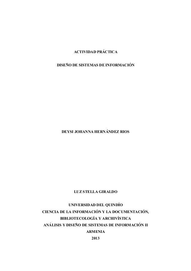 ACTIVIDAD PRÁCTICA DISEÑO DE SISTEMAS DE INFORMACIÓN  DEYSI JOHANNA HERNÁNDEZ RIOS  LUZ STELLA GIRALDO UNIVERSIDAD DEL QUI...