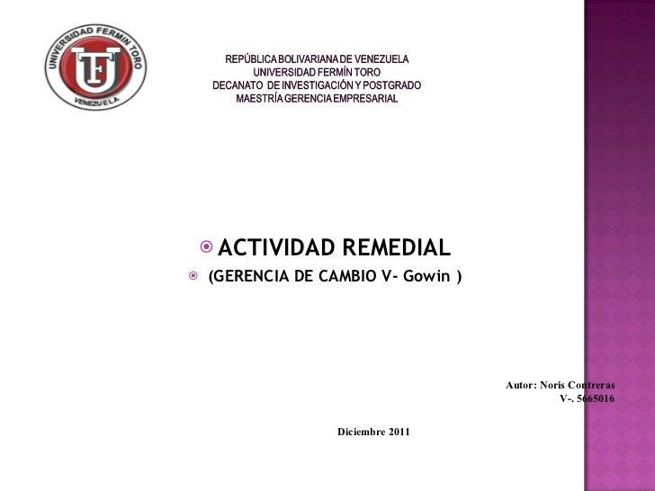 <ul><li>ACTIVIDAD REMEDIAL </li></ul><ul><li>(GERENCIA DE CAMBIO V- Gowin ) </li></ul>Diciembre 2011 Autor: Noris Contrera...