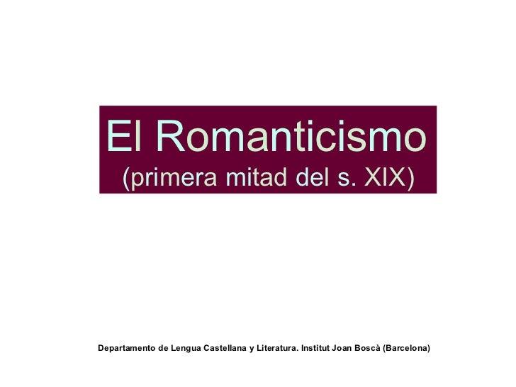 E l   R o m a n t i c i s m o ( p ri m er a   mi tad   de l   s.   XIX) Departamento de Lengua Castellana y Literatura. In...