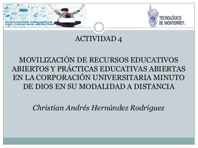 ACTIVIDAD 4 MOVILIZACIÓN DE RECURSOS EDUCATIVOS ABIERTOS Y PRÁCTICAS EDUCATIVAS ABIERTAS EN LA CORPORACIÓN UNIVERSITARIA M...