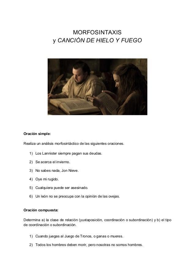 MORFOSINTAXIS y CANCIÓN DE HIELO Y FUEGO Oración simple: Realiza un análisis morfosintáctico de las siguientes oraciones....