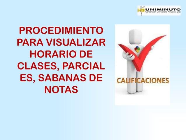 PROCEDIMIENTOPARA VISUALIZAR   HORARIO DECLASES, PARCIAL ES, SABANAS DE      NOTAS