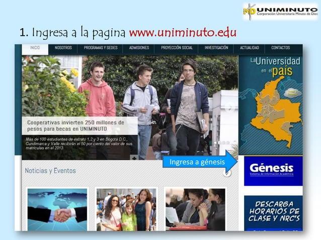 1. Ingresa a la pagina www.uniminuto.edu                           Ingresa a génesis
