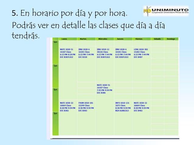 5. En horario por día y por hora.Podrás ver en detalle las clases que día a díatendrás.