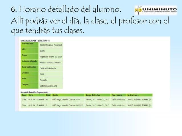 6. Horario detallado del alumno.Allí podrás ver el día, la clase, el profesor con elque tendrás tus clases.