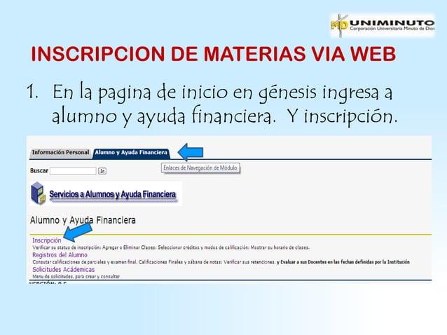 INSCRIPCION DE MATERIAS VIA WEB1. En la pagina de inicio en génesis ingresa a   alumno y ayuda financiera. Y inscripción.
