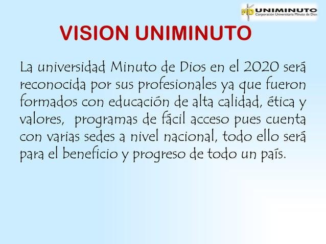 VISION UNIMINUTOLa universidad Minuto de Dios en el 2020 seráreconocida por sus profesionales ya que fueronformados con ed...