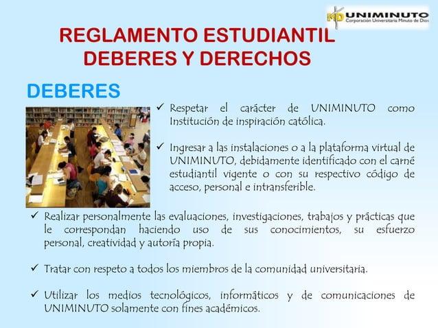 REGLAMENTO ESTUDIANTIL        DEBERES Y DERECHOSDEBERES                            Respetar el carácter de UNIMINUTO     ...