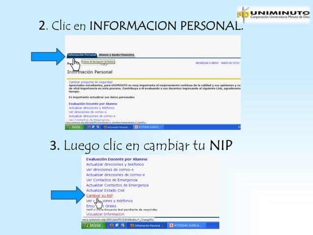 2. Clic en INFORMACION PERSONAL. 3. Luego clic en cambiar tu NIP