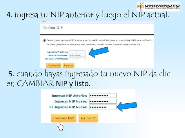 4. ingresa tu NIP anterior y luego el NIP actual.5. cuando hayas ingresado tu nuevo NIP da clicen CAMBIAR NIP y listo.