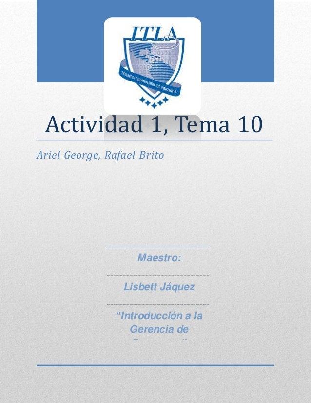 """Actividad 1, Tema 10 Ariel George, Rafael Brito Maestro: Lisbett Jáquez """"Introducción a la Gerencia de Proyectos"""""""