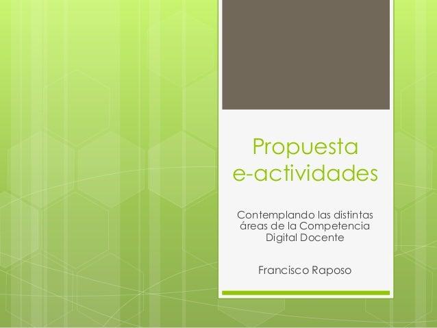 Propuesta e-actividades Contemplando las distintas áreas de la Competencia Digital Docente Francisco Raposo