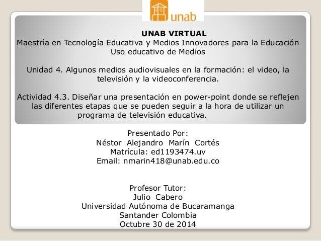 UNAB VIRTUAL  Maestría en Tecnología Educativa y Medios Innovadores para la Educación  Uso educativo de Medios  Unidad 4. ...