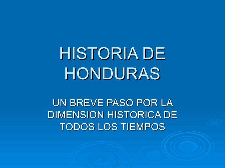 HISTORIA DE HONDURAS UN BREVE PASO POR LA DIMENSION HISTORICA DE TODOS LOS TIEMPOS