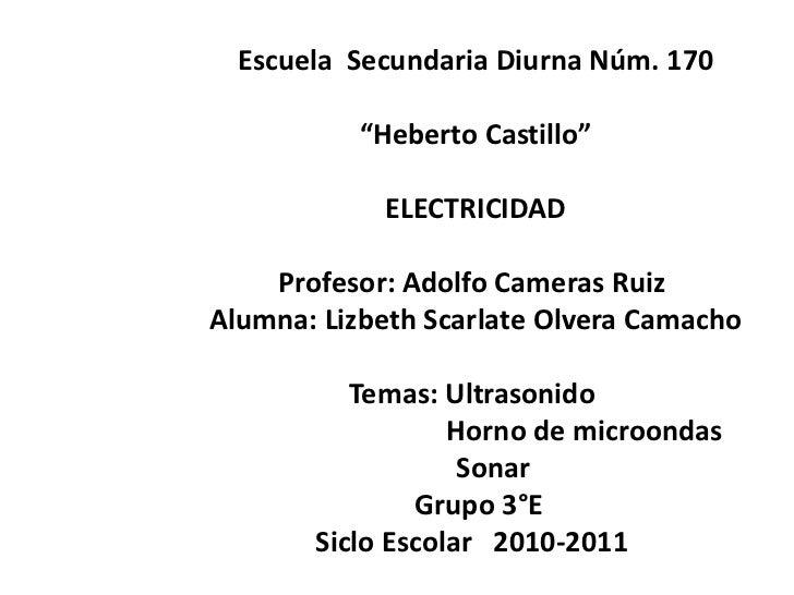 """Escuela  Secundaria Diurna Núm. 170<br />""""Heberto Castillo""""<br />ELECTRICIDAD<br />Profesor: Adolfo Cameras Ruiz <br />Alu..."""