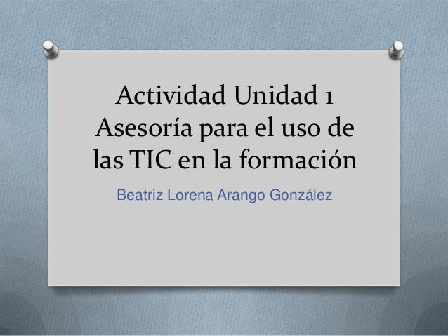 Actividad Unidad 1 Asesoría para el uso de las TIC en la formación Beatriz Lorena Arango González