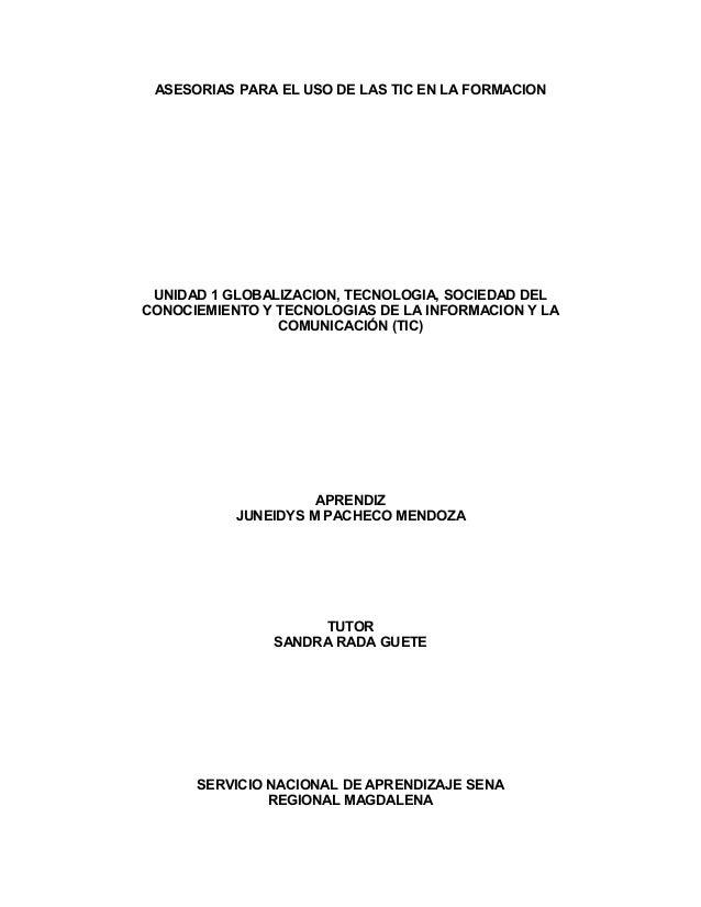 ASESORIAS PARA EL USO DE LAS TIC EN LA FORMACION UNIDAD 1 GLOBALIZACION, TECNOLOGIA, SOCIEDAD DEL CONOCIEMIENTO Y TECNOLOG...