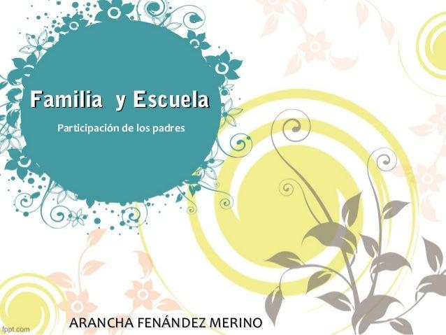 Familia y EscuelaFamilia y Escuela Participación de los padres ARANCHA FENÁNDEZ MERINOARANCHA FENÁNDEZ MERINO