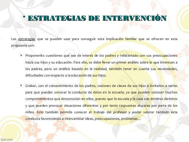 * ESTRATEGIAS DE INTERVENCIÓN* ESTRATEGIAS DE INTERVENCIÓN Las estrategias que se pueden usar para conseguir esta implicac...