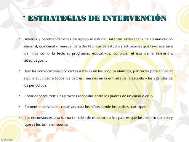 * ESTRATEGIAS DE INTERVENCIÓN* ESTRATEGIAS DE INTERVENCIÓN Deberes y recomendaciones de apoyo al estudio: intentar estable...