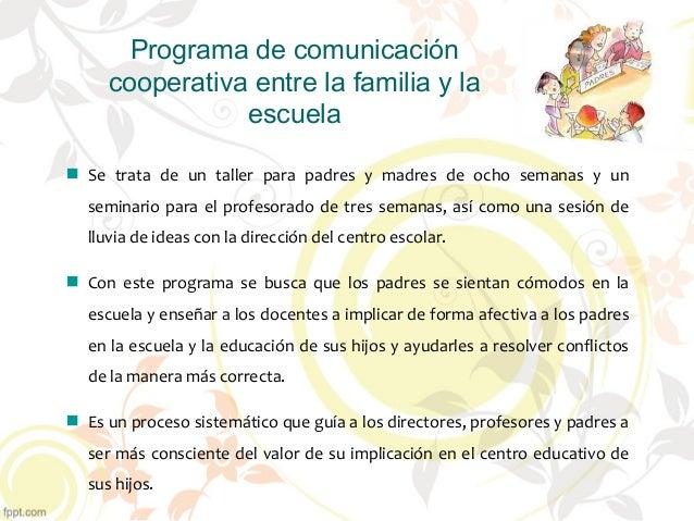 Programa de comunicación cooperativa entre la familia y la escuela Se trata de un taller para padres y madres de ocho sema...