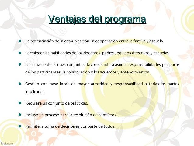 Ventajas del programaVentajas del programa La potenciación de la comunicación, la cooperación entre la familia y escuela. ...