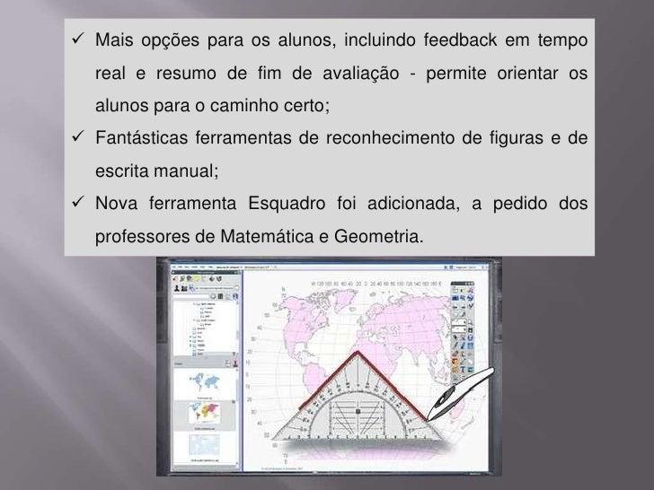 Nova ferramenta Esquadro foi adicionada, a pedido dos professores de Matemática e Geometria. </li></li></ul><li>Informação...
